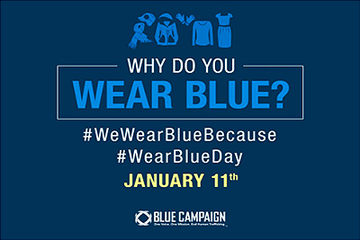 Blue Campaign poster that reads, Why Do You Wear Blue? Hashtag WeWearBlueBecause Hashtag WearBlueDay January 11th.