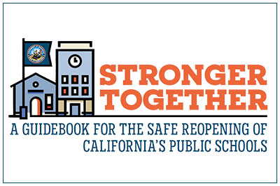 Stronger Together: A Guidebook for the Safe Reopening of California Schools